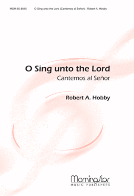 O Sing unto the Lord: Cantemos al SeA!or (Choral Score)