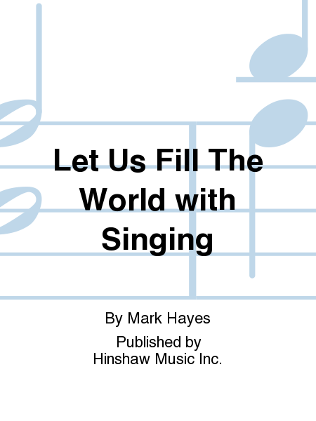 Let Us Fill The World with Singing