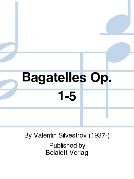 Bagatelles Op. 1-5
