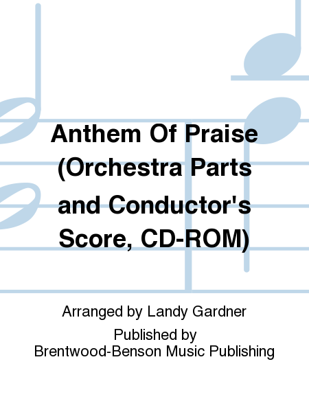 Anthem Of Praise (Orchestra Parts and Conductor's Score, CD-ROM)