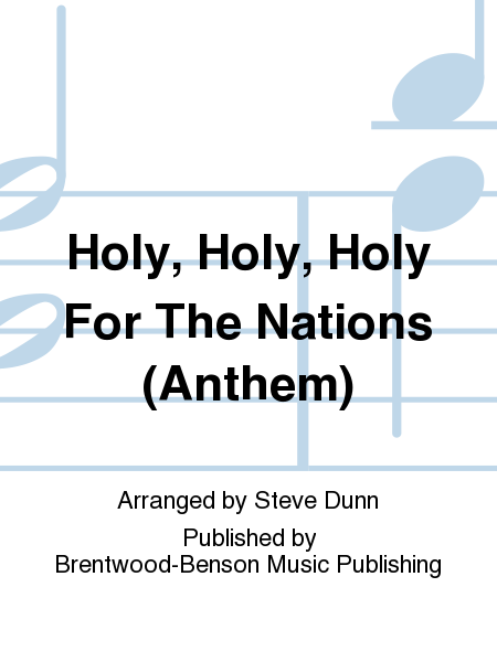 Holy, Holy, Holy For The Nations (Anthem)