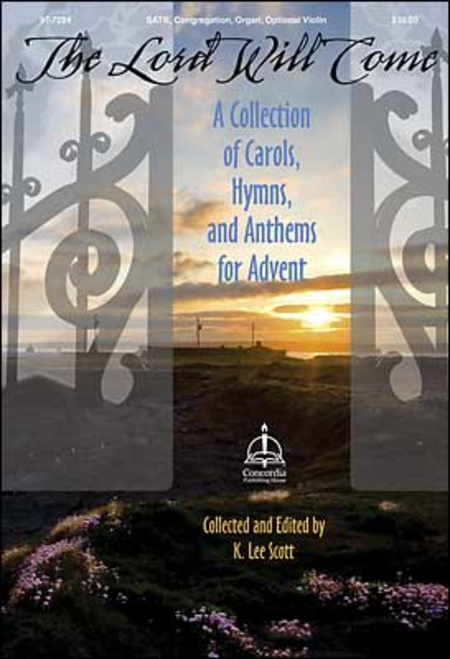 The Lord Will Come: A Collection of Carols, Hymns, and Anthems for Advent