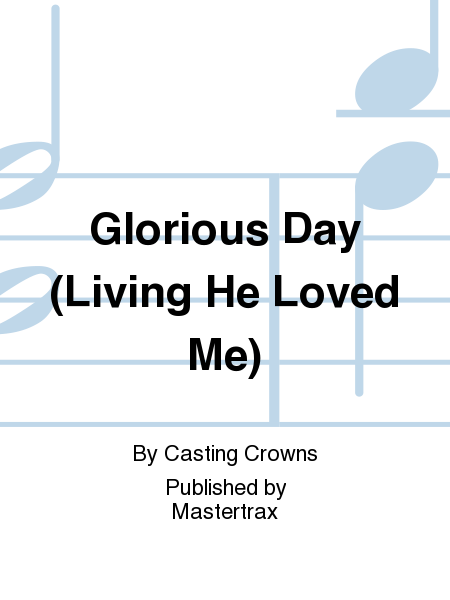 Glorious Day (Living He Loved Me)