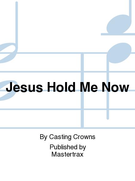 Jesus Hold Me Now