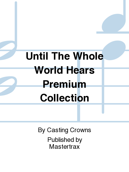 Until The Whole World Hears Premium Collection