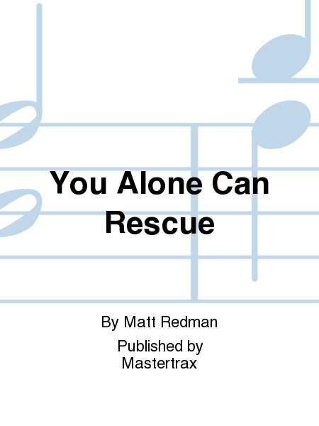 You Alone Can Rescue
