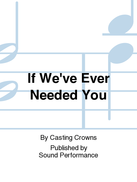 If We've Ever Needed You