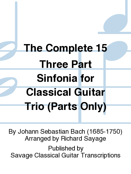 The Complete 15 Three Part Sinfonia for Classical Guitar Trio (Parts Only)