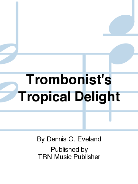 Trombonist's Tropical Delight