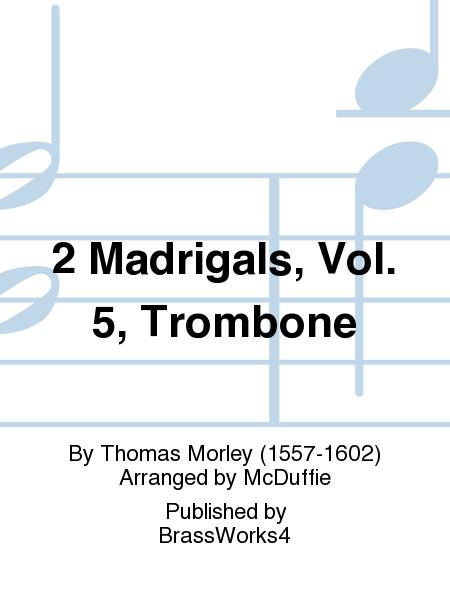 2 Madrigals, Vol. 5, Trombone