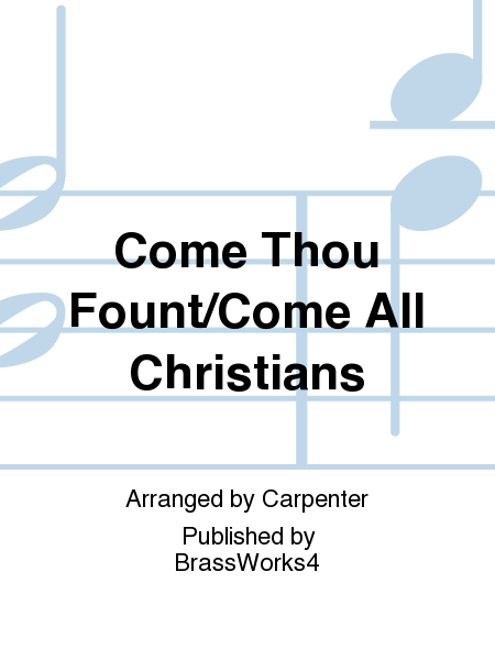 Come Thou Fount/Come All Christians