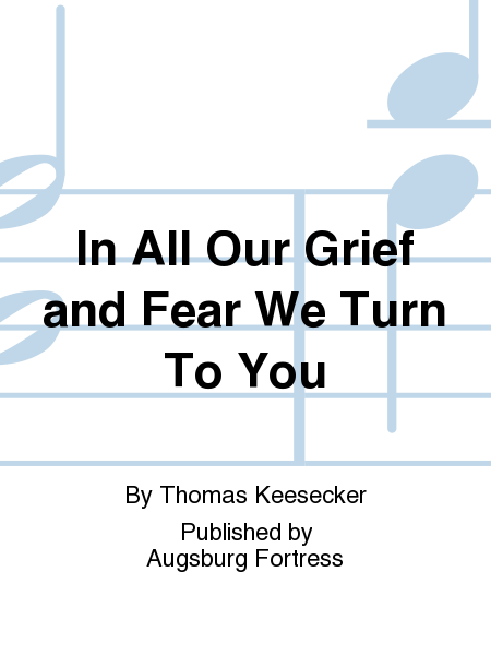 In All Our Grief and Fear We Turn To You