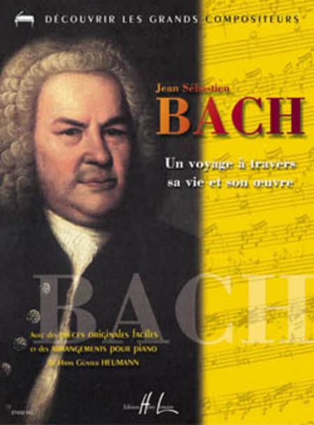 Bach - Un Voyage A Travers Sa Vie Et Son Oeuvre