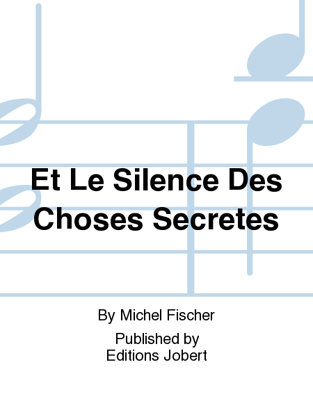 Et Le Silence Des Choses Secretes