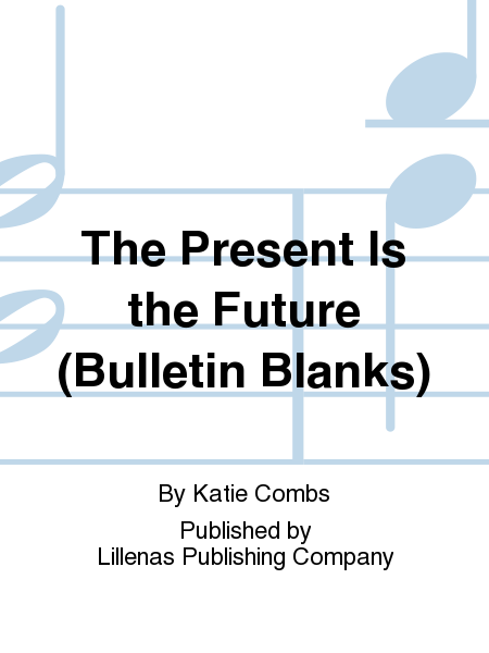 The Present Is the Future (Bulletin Blanks)
