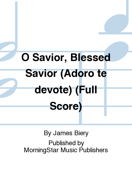 O Savior, Blessed Savior (Adoro te devote) (Full Score)