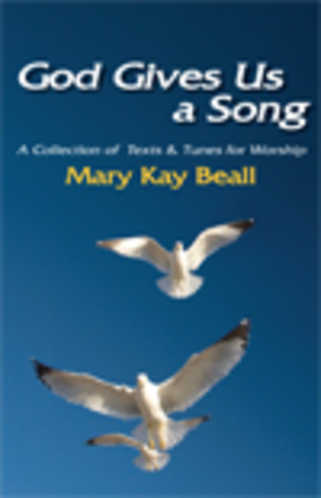 God Gives Us A Song! (A Collection of Texts and Tunes For Worship)