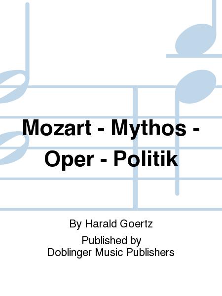 Mozart - Mythos - Oper - Politik