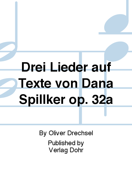 Drei Lieder auf Texte von Dana Spillker op. 32a