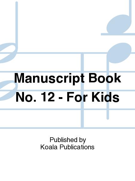 Manuscript Book No. 12 - For Kids