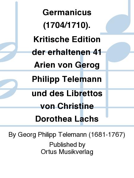 Germanicus (1704/1710). Kritische Edition der erhaltenen 41 Arien von Gerog Philipp Telemann und des Librettos von Christine Dorothea Lachs