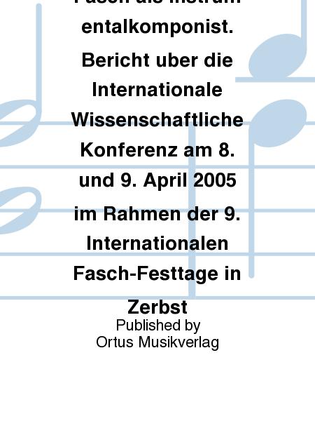 Johann Friedrich Fasch als Instrumentalkomponist. Bericht uber die Internationale Wissenschaftliche Konferenz am 8. und 9. April 2005 im Rahmen der 9. Internationalen Fasch-Festtage in Zerbst