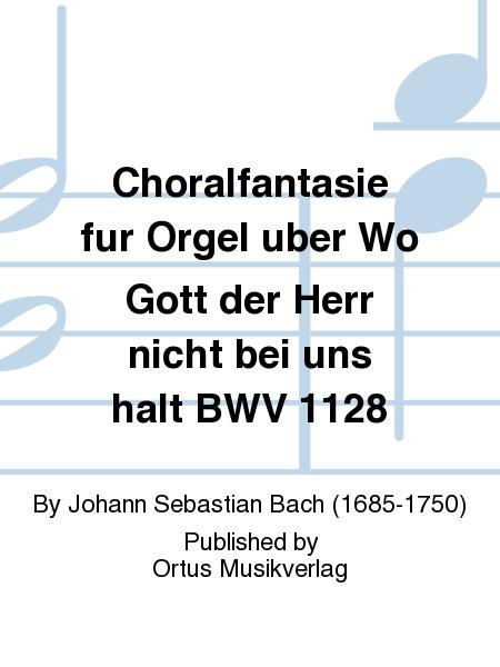 Choralfantasie fur Orgel uber Wo Gott der Herr nicht bei uns halt BWV 1128