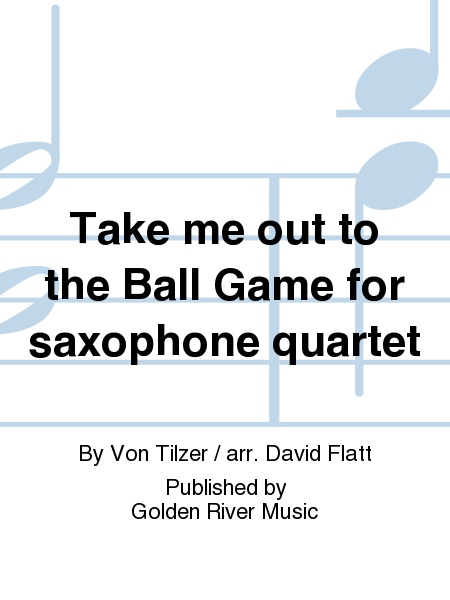 Take me out to the Ball Game for saxophone quartet