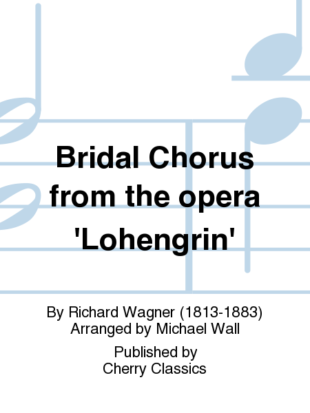 Bridal Chorus from the opera 'Lohengrin'