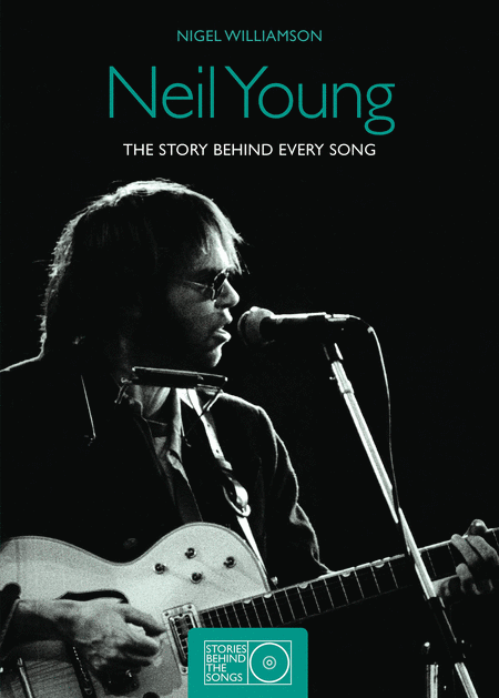 Neil Young - The Story Behind Every Song, 1966-1992