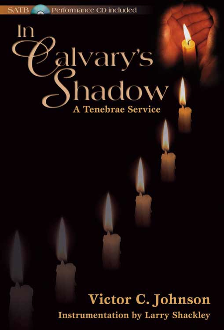 In Calvary's Shadow: A Tenebrae Service - SATB Score with CD
