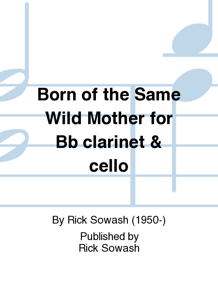 Born of the Same Wild Mother for Bb clarinet & cello