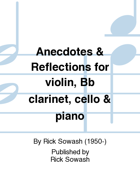 Anecdotes & Reflections for violin, Bb clarinet, cello & piano