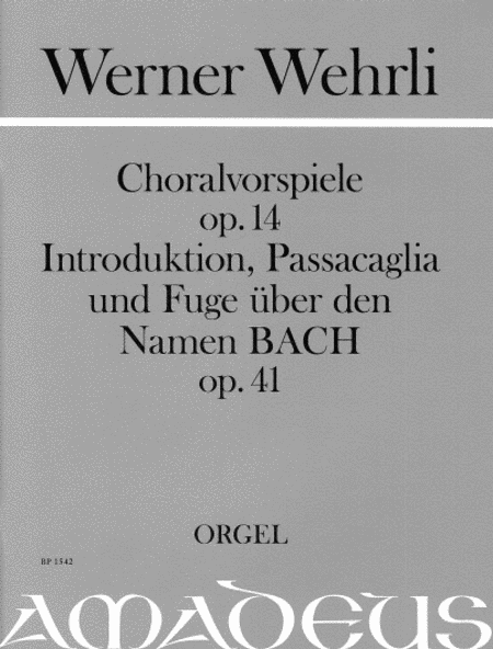 Chorale Preludes op. 14 & Introduction, Passacaglia and Fugue on the Name BACH op. 41