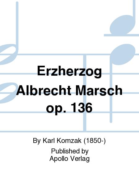 Erzherzog Albrecht Marsch op. 136