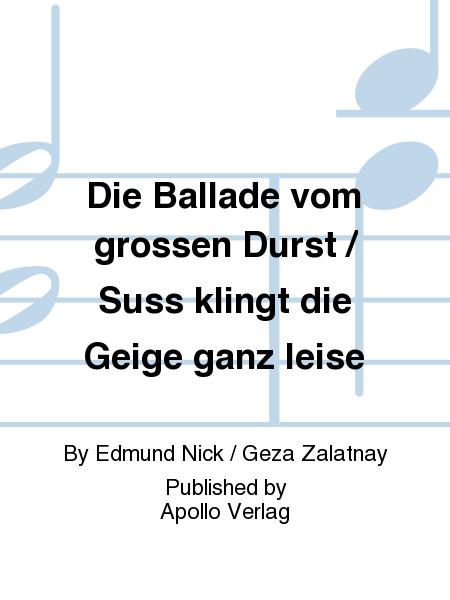 Die Ballade vom grossen Durst / Suss klingt die Geige ganz leise