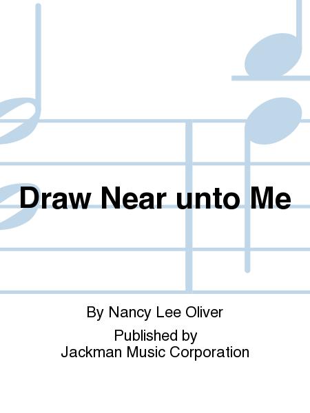 Draw Near unto Me