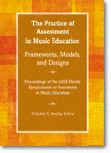 The Practice of Assessment in Music Education: Frameworks, Models, and Designs