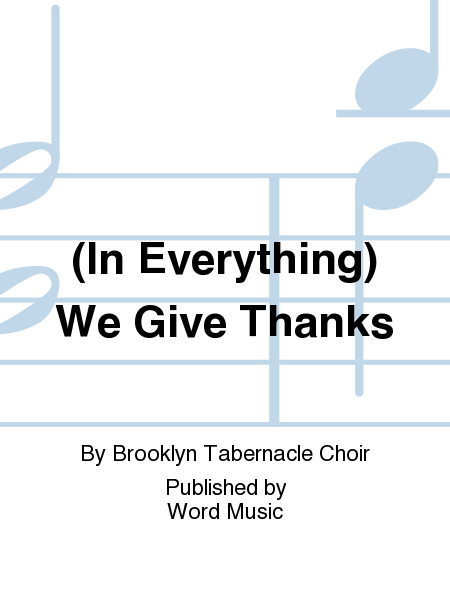 (In Everything) We Give Thanks
