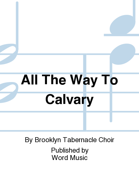 All The Way To Calvary