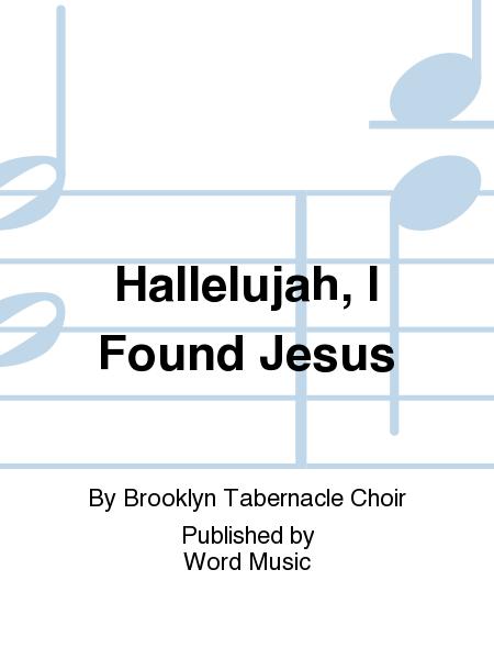 Hallelujah, I Found Jesus