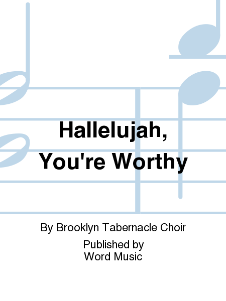 Hallelujah, You're Worthy