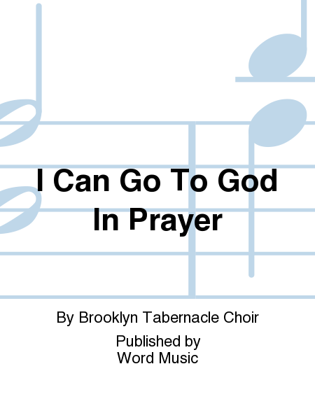 I Can Go To God In Prayer