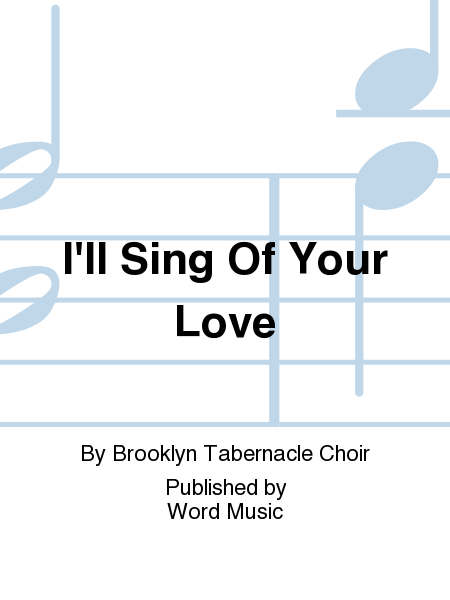 I'll Sing Of Your Love