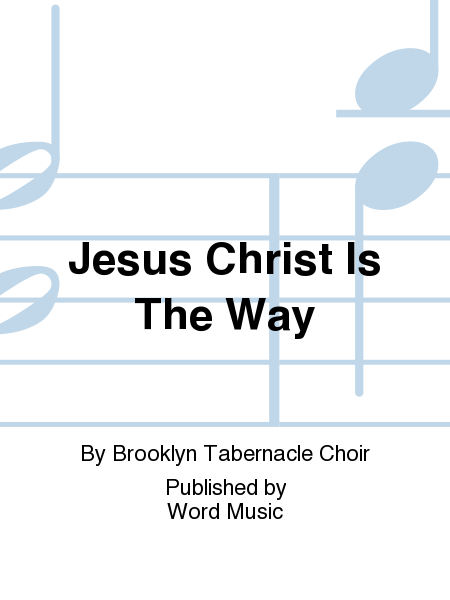 Jesus Christ Is The Way