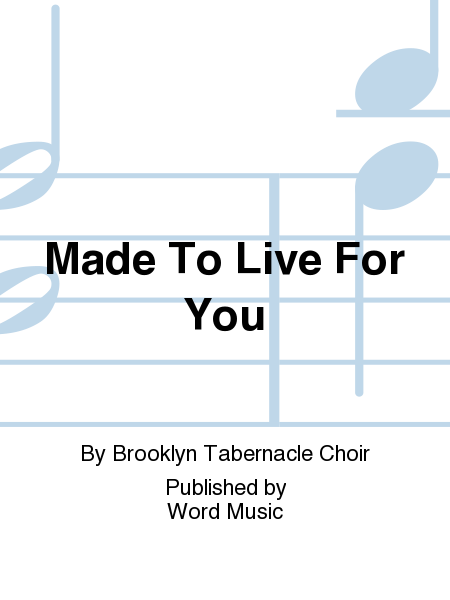 Made To Live For You