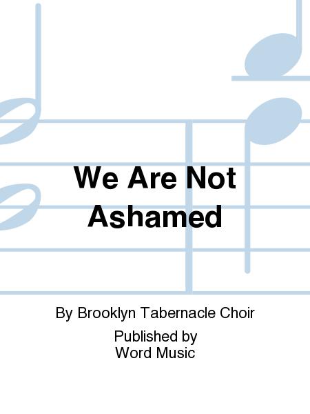 We Are Not Ashamed
