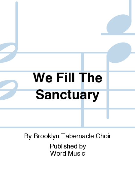 We Fill The Sanctuary