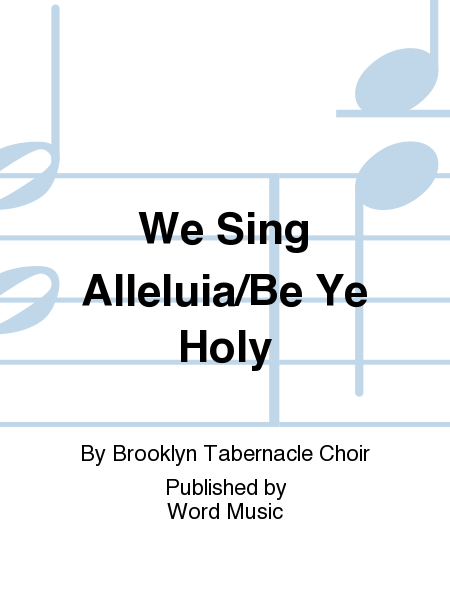We Sing Alleluia/Be Ye Holy