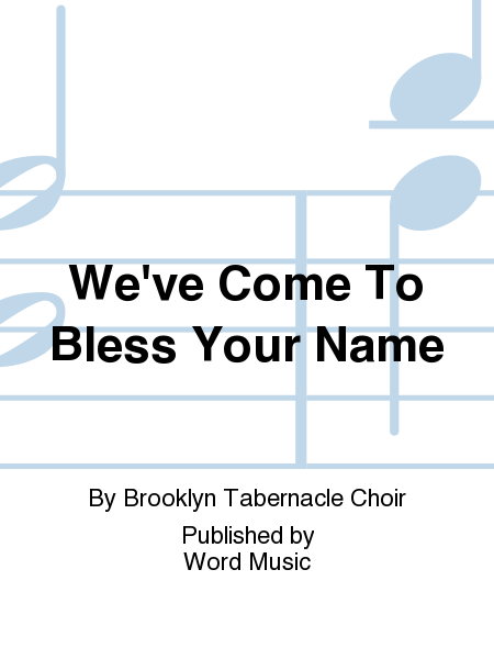 We've Come To Bless Your Name